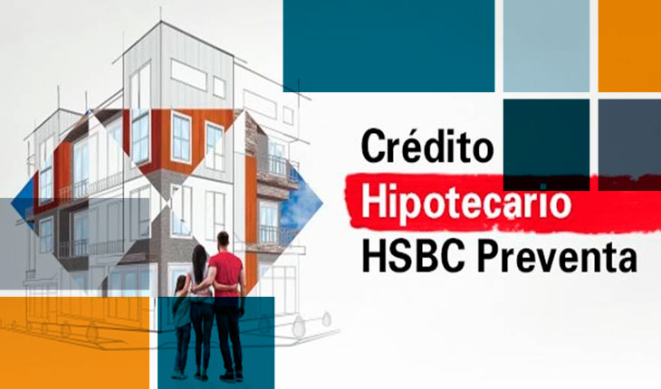 Ya es posible el Crédito Hipotecario de Preventa HSBC